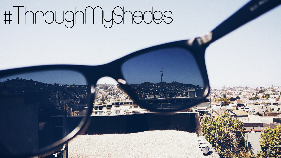 It's a beautiful weekend. Show us yours with hashtag #ThroughMyShades